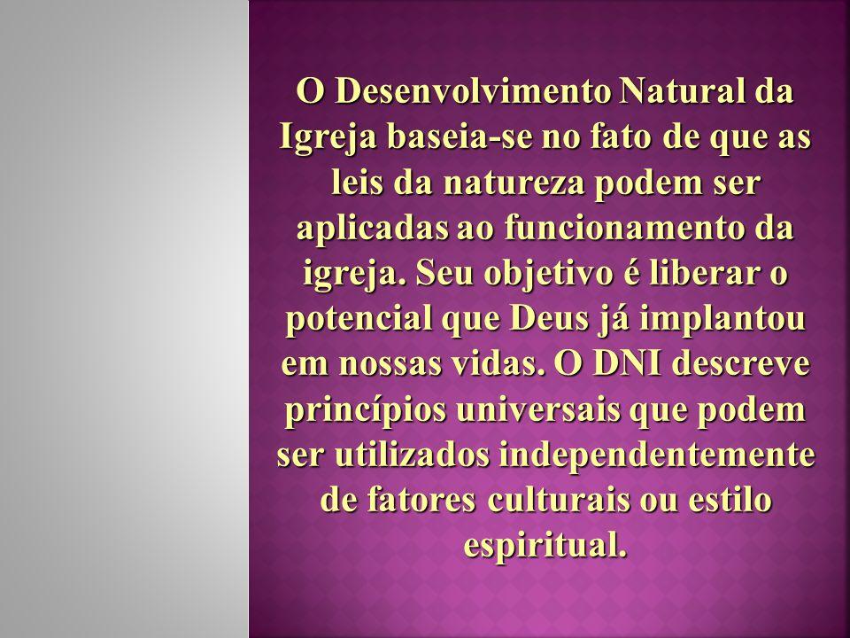 O Desenvolvimento Natural da Igreja baseia-se no fato de que as leis da natureza podem ser aplicadas ao funcionamento da igreja.