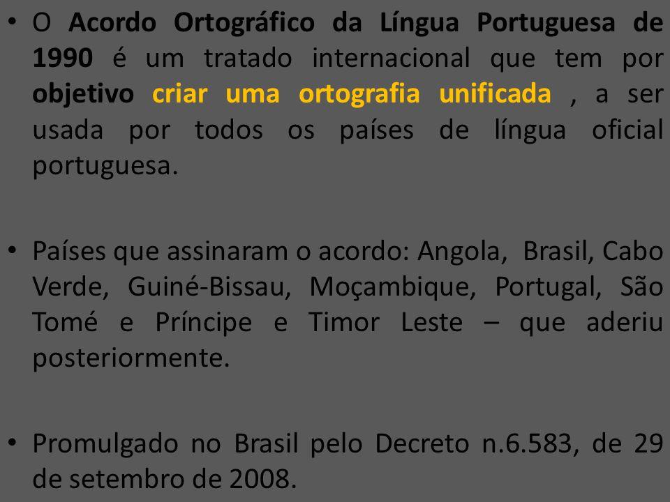O Acordo Ortográfico da Língua Portuguesa de 1990 é um tratado internacional que tem por objetivo criar uma ortografia unificada , a ser usada por todos os países de língua oficial portuguesa.