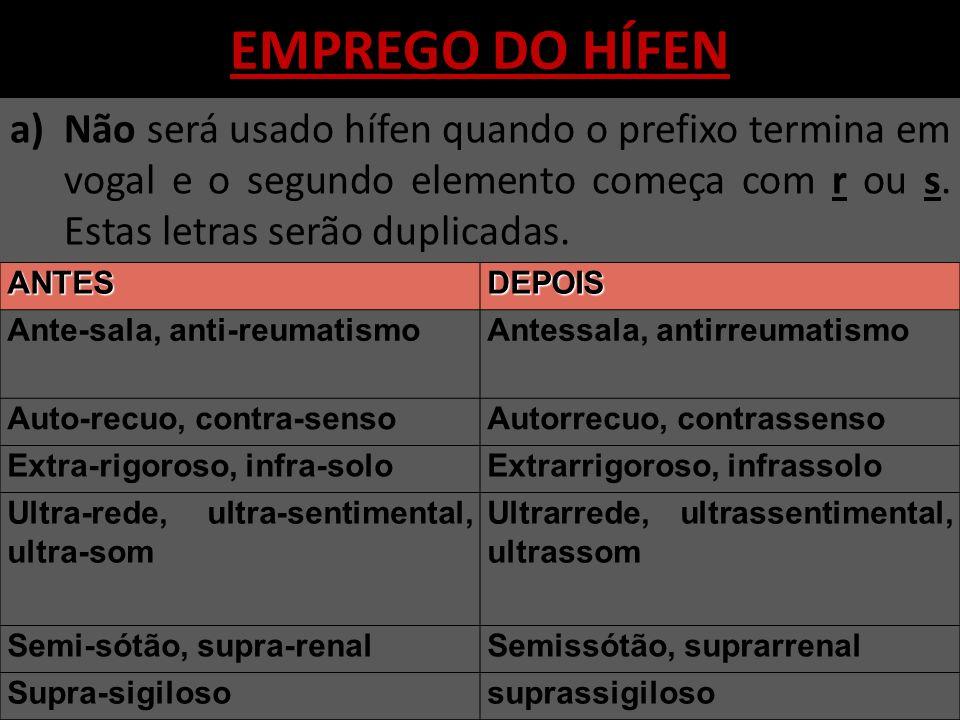EMPREGO DO HÍFEN Não será usado hífen quando o prefixo termina em vogal e o segundo elemento começa com r ou s. Estas letras serão duplicadas.