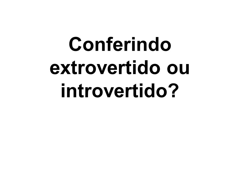 Conferindo extrovertido ou introvertido