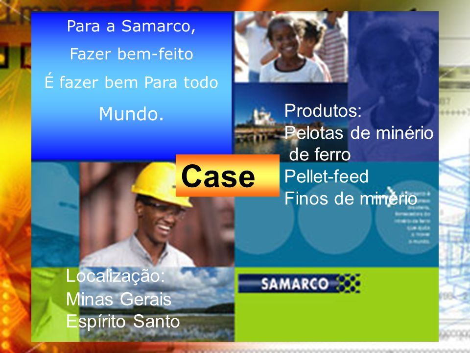 Case Mundo. Produtos: Pelotas de minério de ferro Pellet-feed