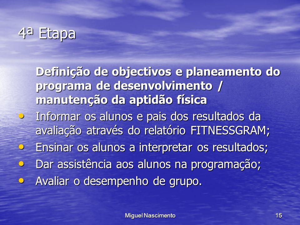4ª Etapa Definição de objectivos e planeamento do programa de desenvolvimento / manutenção da aptidão física.