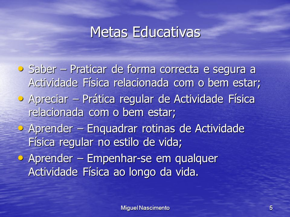 Metas Educativas Saber – Praticar de forma correcta e segura a Actividade Física relacionada com o bem estar;