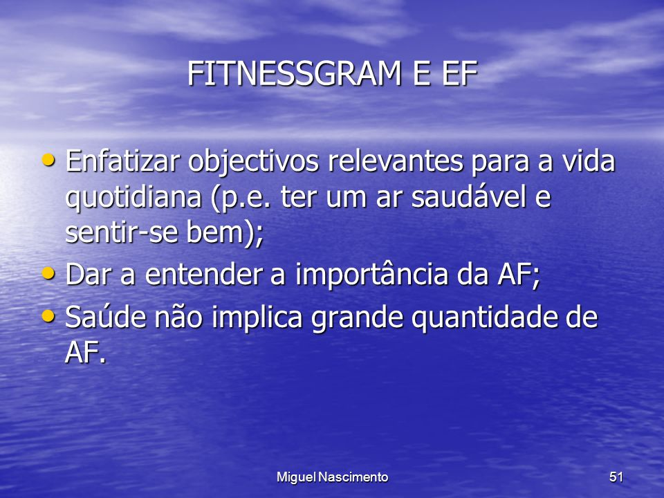 FITNESSGRAM E EF Enfatizar objectivos relevantes para a vida quotidiana (p.e. ter um ar saudável e sentir-se bem);