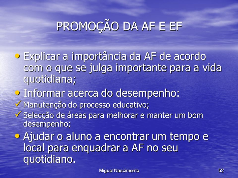 PROMOÇÃO DA AF E EF Explicar a importância da AF de acordo com o que se julga importante para a vida quotidiana;