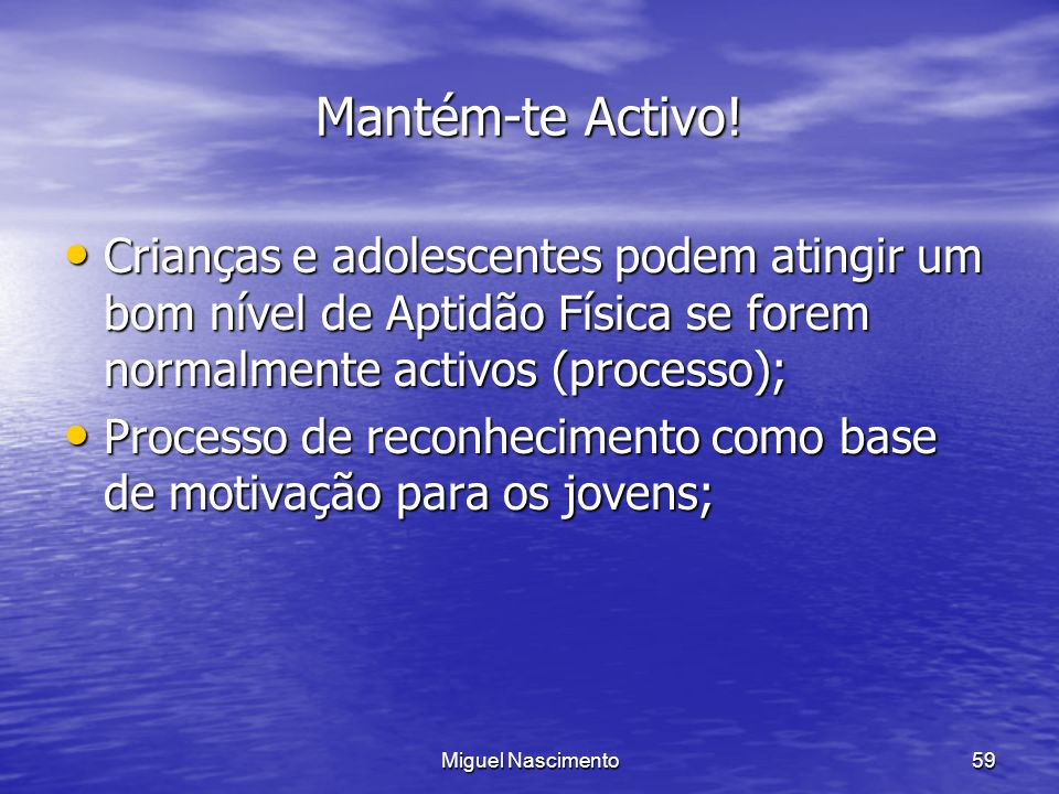 Mantém-te Activo! Crianças e adolescentes podem atingir um bom nível de Aptidão Física se forem normalmente activos (processo);