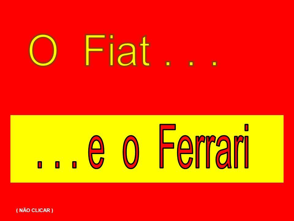 O Fiat . . . . . . e o Ferrari ( NÃO CLICAR )