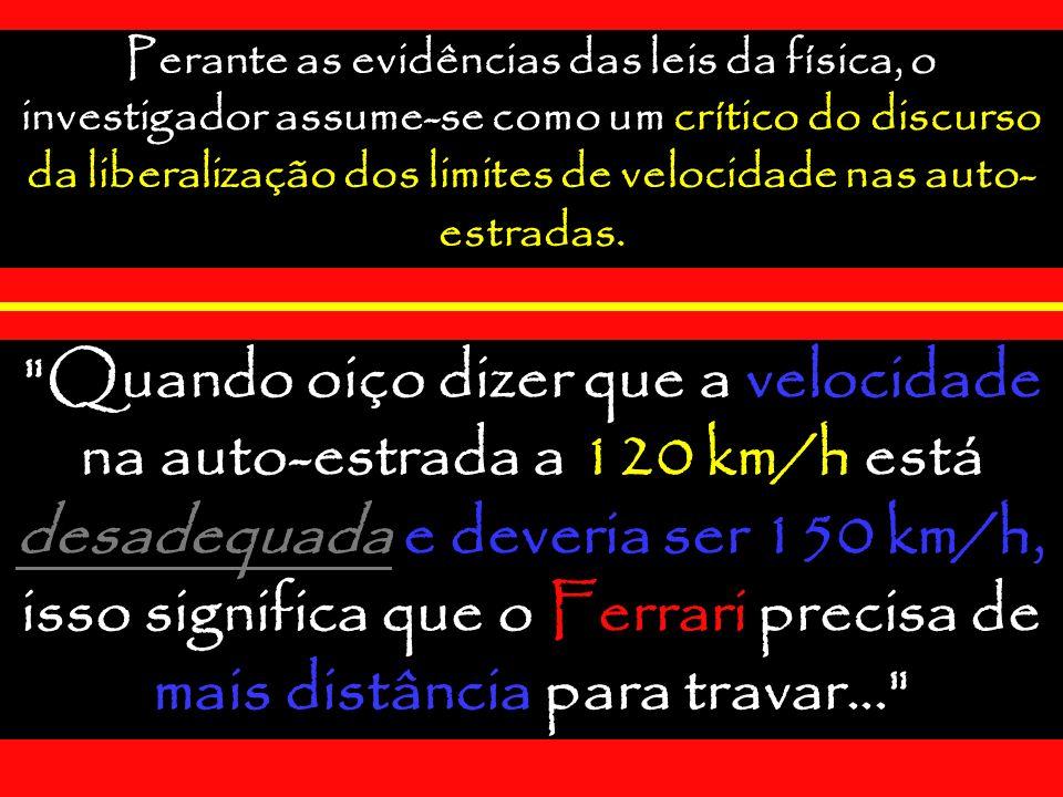 Perante as evidências das leis da física, o investigador assume-se como um crítico do discurso da liberalização dos limites de velocidade nas auto-estradas.