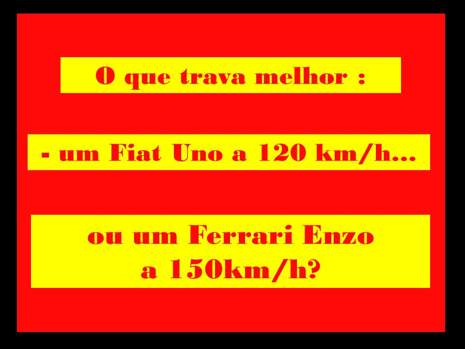 ou um Ferrari Enzo a 150km/h