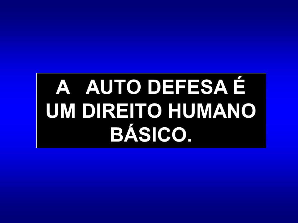 A AUTO DEFESA É UM DIREITO HUMANO BÁSICO.