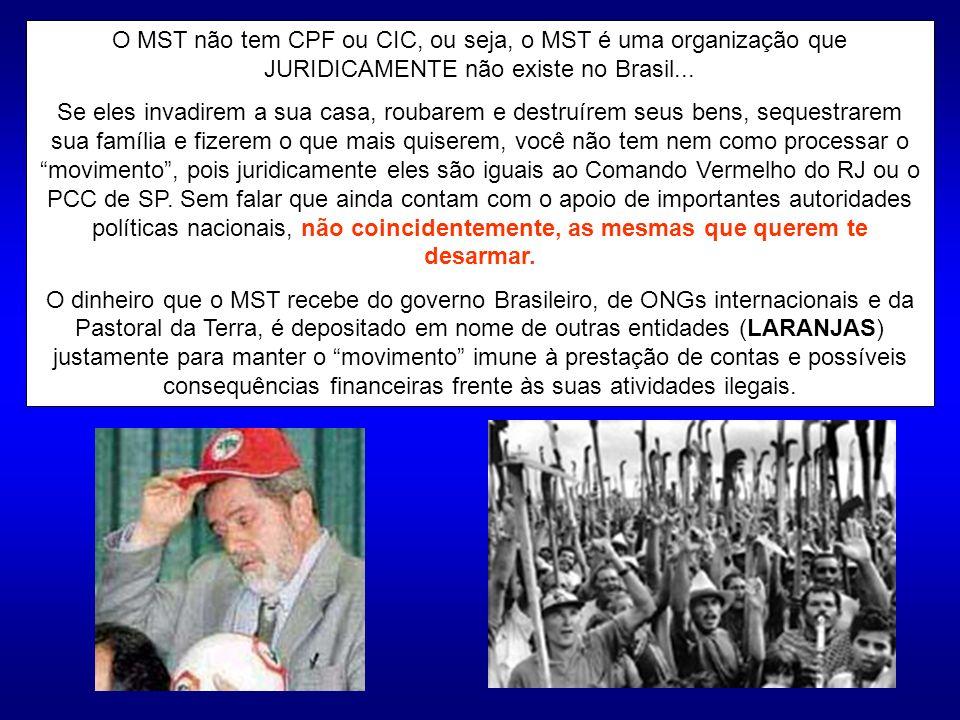 O MST não tem CPF ou CIC, ou seja, o MST é uma organização que JURIDICAMENTE não existe no Brasil...