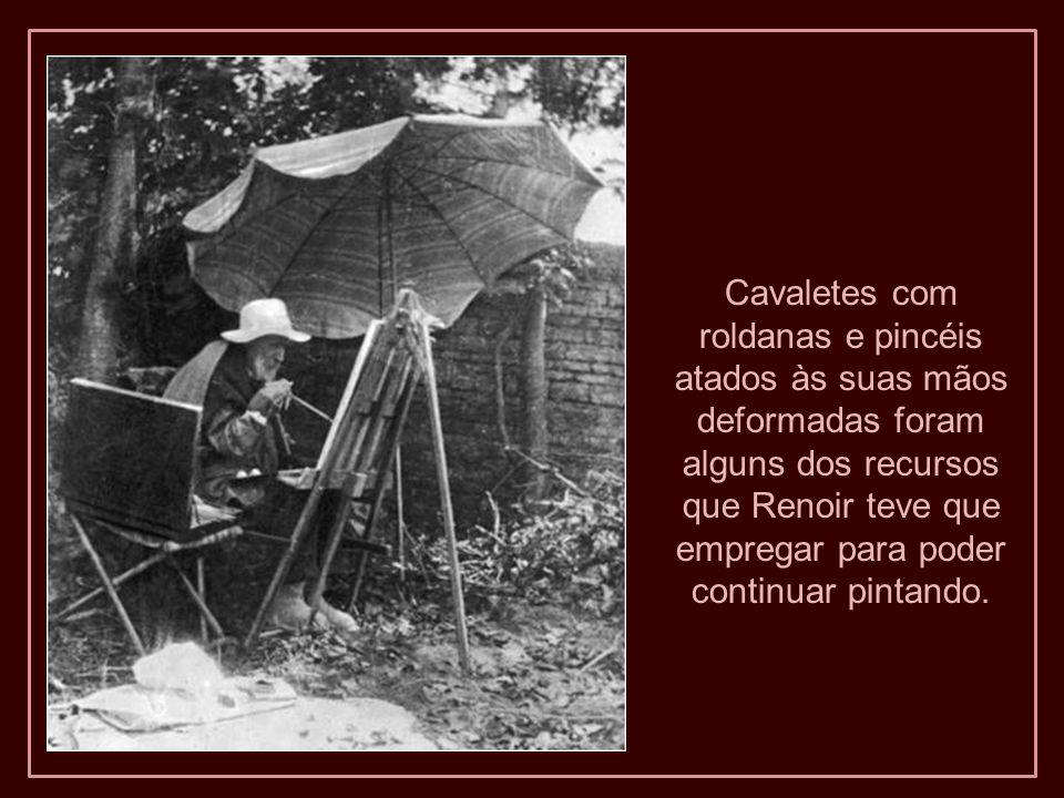 Cavaletes com roldanas e pincéis atados às suas mãos deformadas foram alguns dos recursos que Renoir teve que empregar para poder continuar pintando.