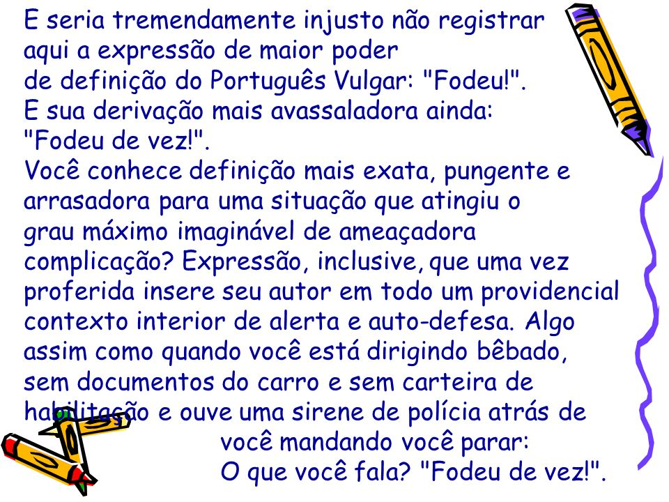 E seria tremendamente injusto não registrar