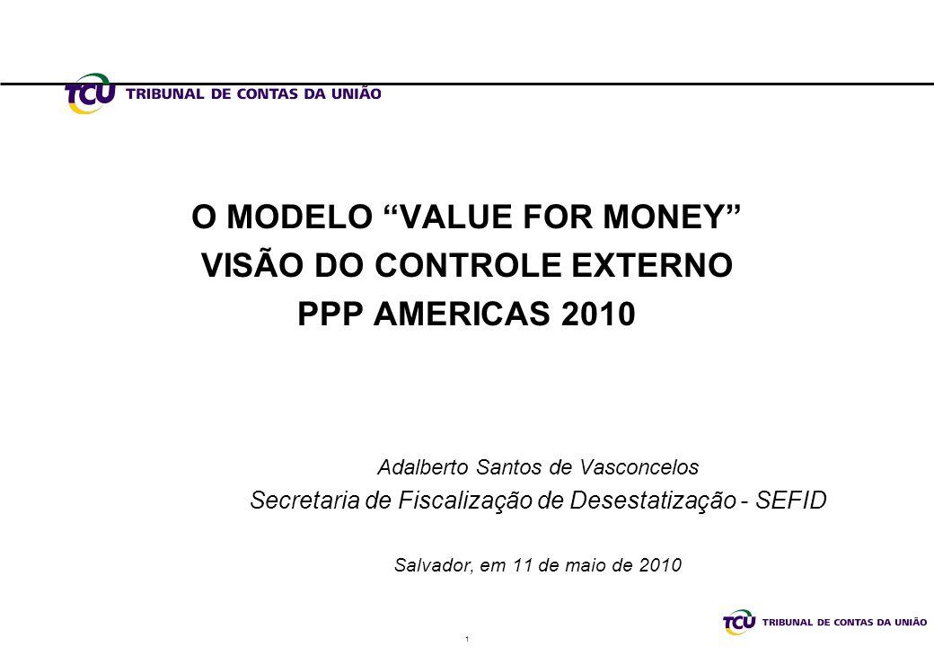 O MODELO VALUE FOR MONEY VISÃO DO CONTROLE EXTERNO PPP AMERICAS 2010