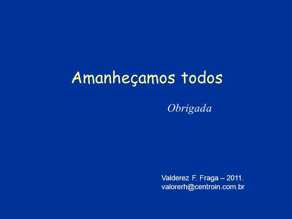 Amanheçamos todos Obrigada Valderez F. Fraga – 2011.