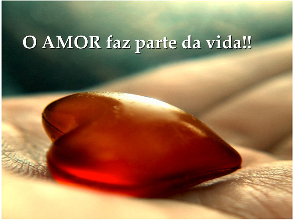 O AMOR faz parte da vida!!