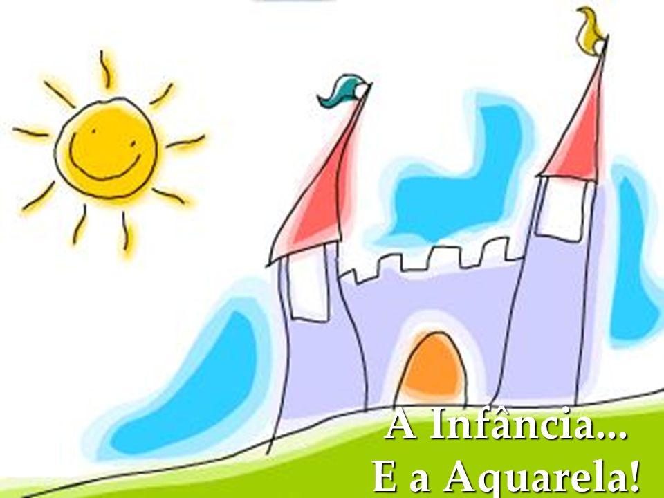 A Infância... E a Aquarela!