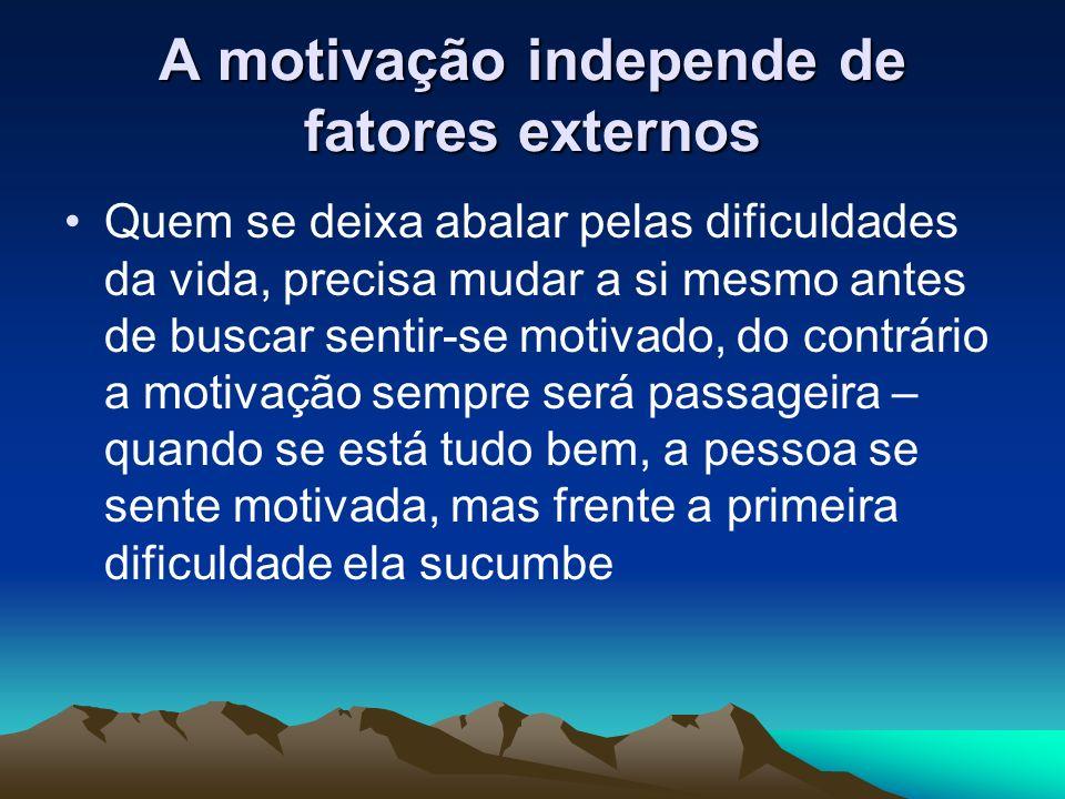 A motivação independe de fatores externos