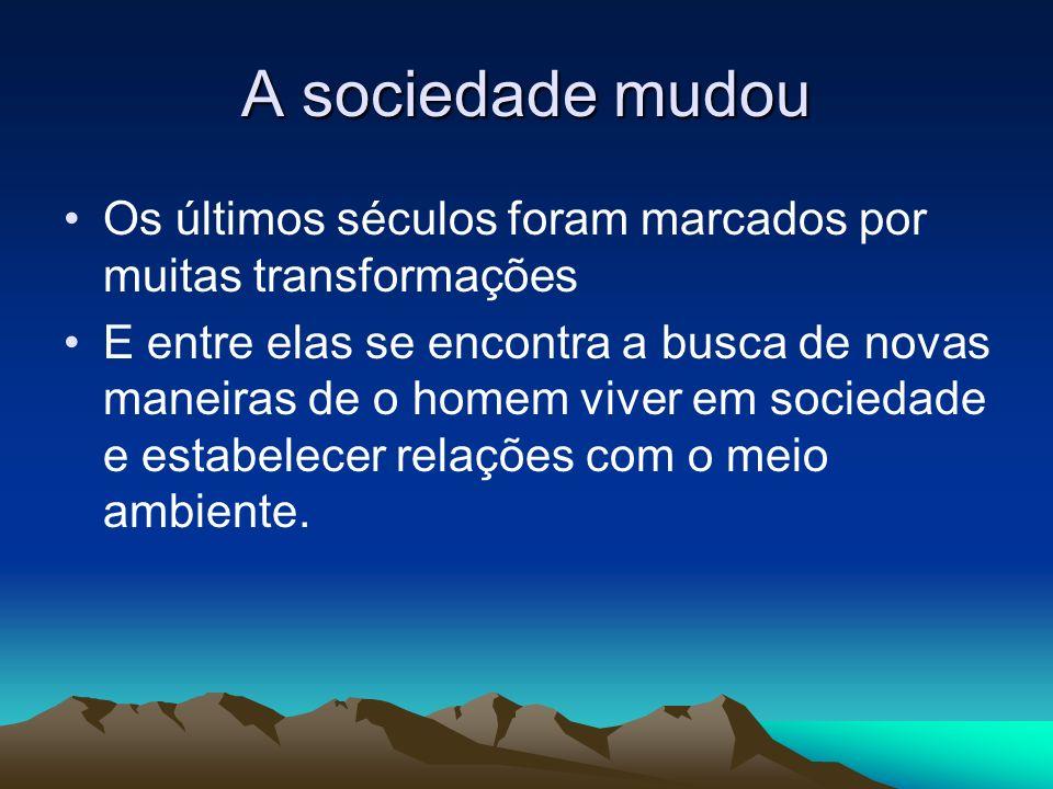 A sociedade mudou Os últimos séculos foram marcados por muitas transformações.