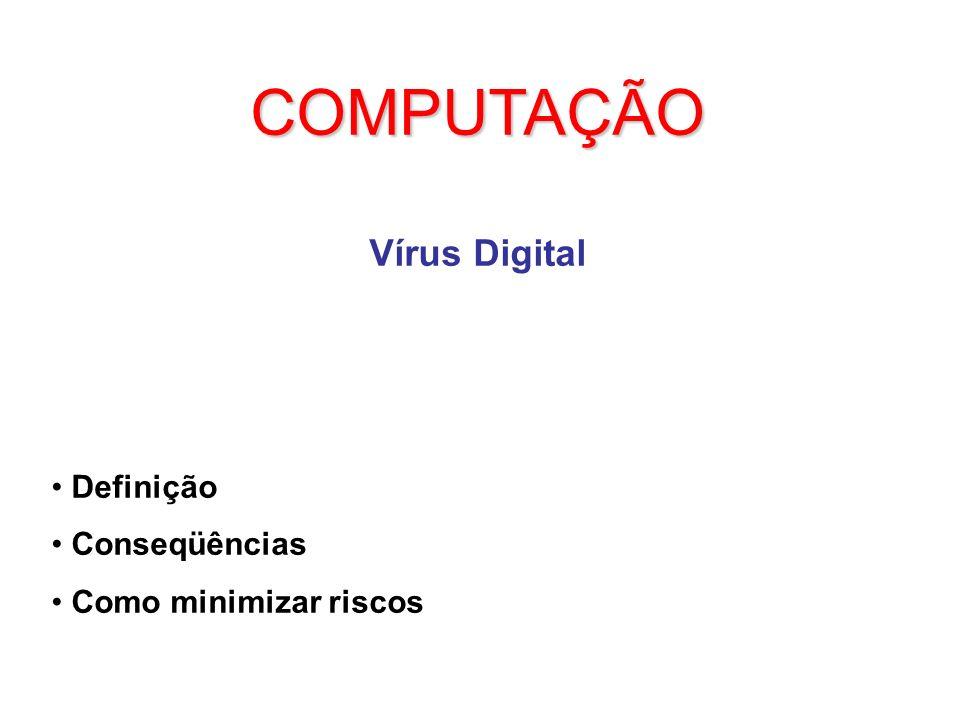 COMPUTAÇÃO Vírus Digital Definição Conseqüências Como minimizar riscos