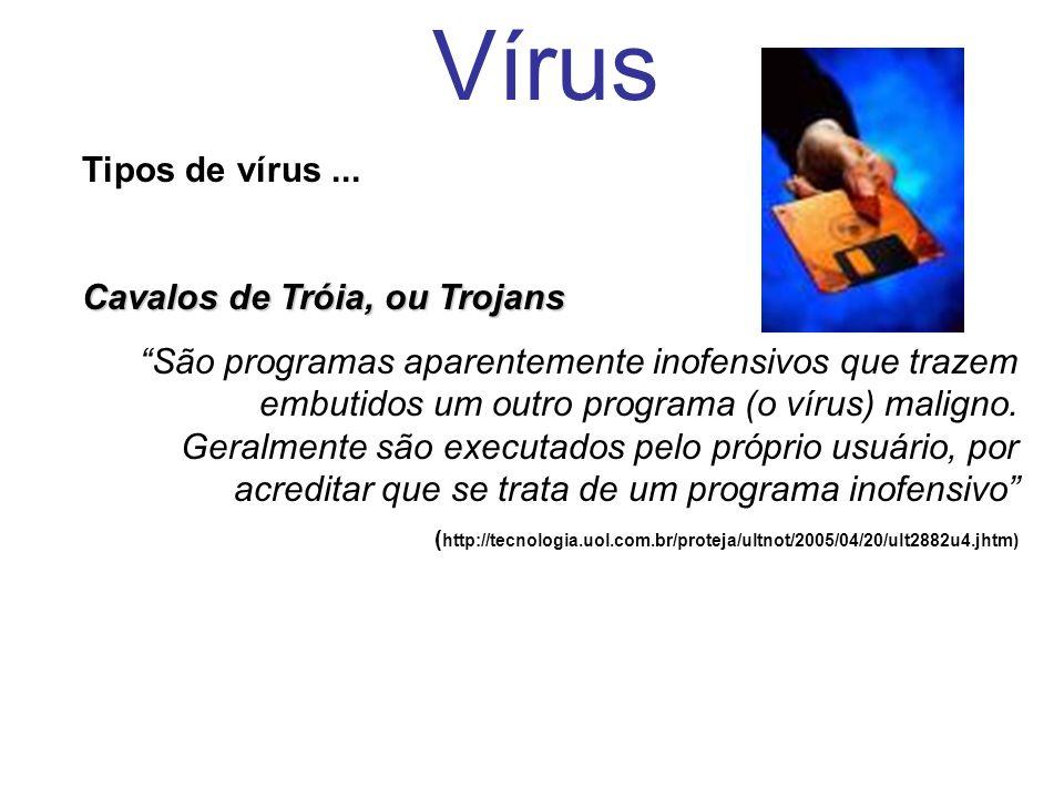 Vírus Tipos de vírus ... Cavalos de Tróia, ou Trojans