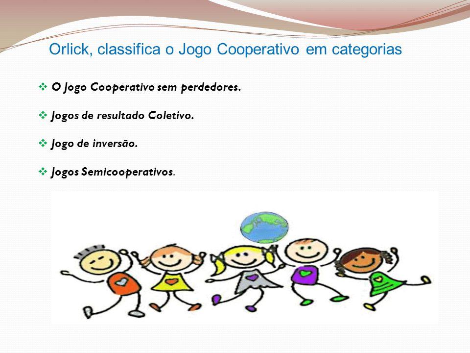 Orlick, classifica o Jogo Cooperativo em categorias