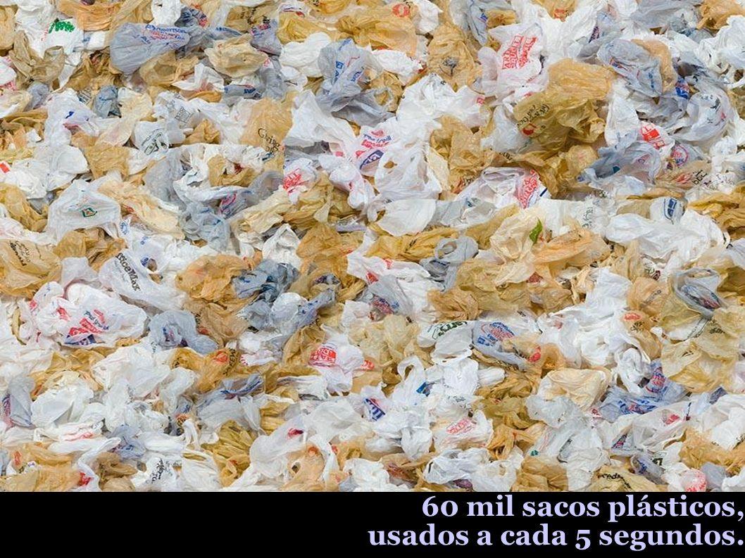 60 mil sacos plásticos, usados a cada 5 segundos.