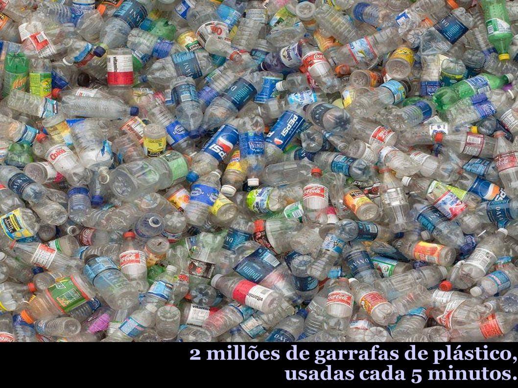 2 millões de garrafas de plástico, usadas cada 5 minutos.