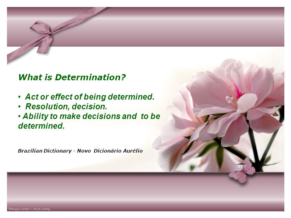 Act or effect of being determined. Resolution, decision.