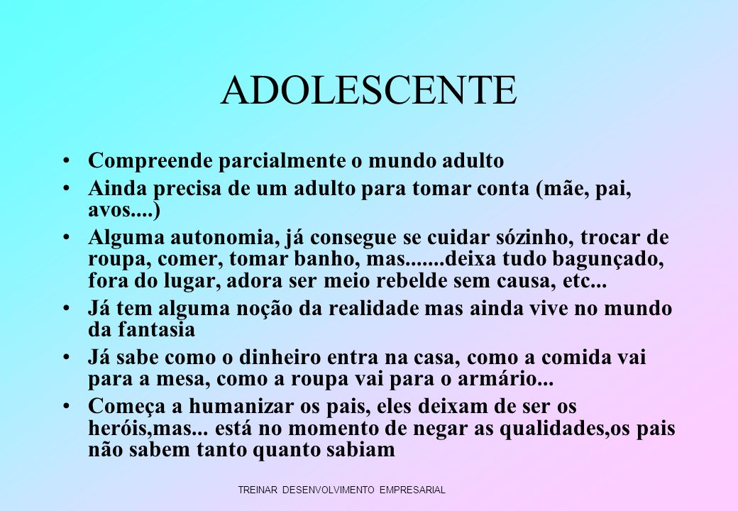 ADOLESCENTE Compreende parcialmente o mundo adulto