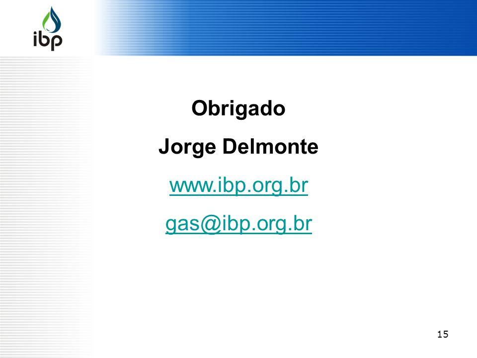 Obrigado Jorge Delmonte www.ibp.org.br gas@ibp.org.br
