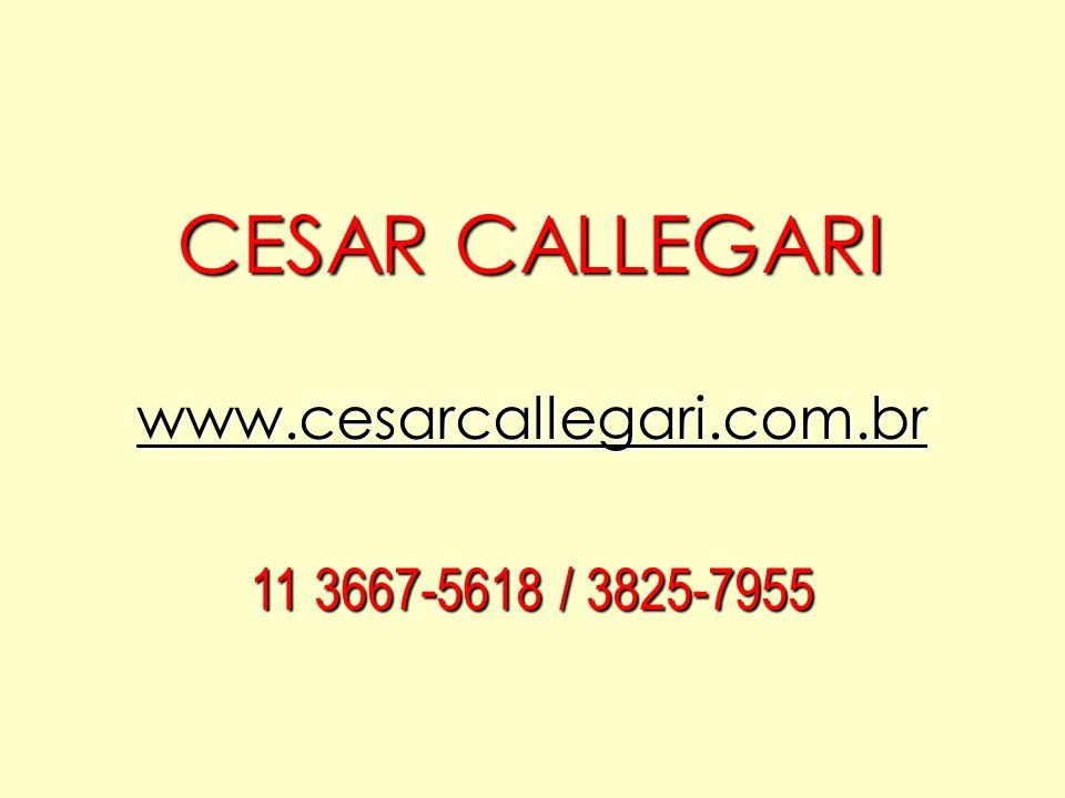 CESAR CALLEGARI www.cesarcallegari.com.br 11 3667-5618 / 3825-7955