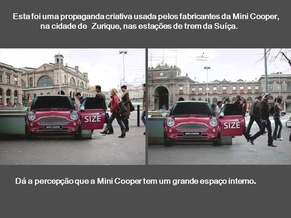 Esta foi uma propaganda criativa usada pelos fabricantes da Mini Cooper,