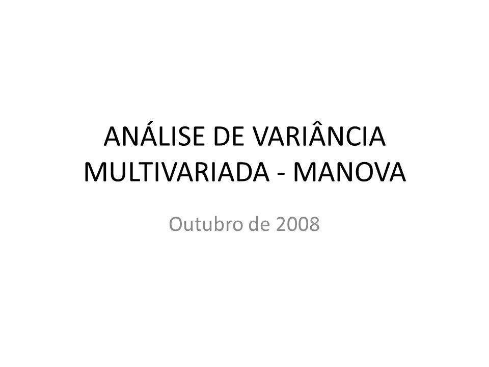 ANÁLISE DE VARIÂNCIA MULTIVARIADA - MANOVA