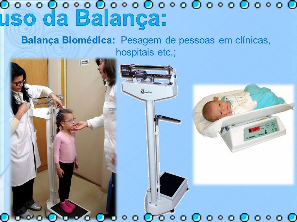 Balança Biomédica: Pesagem de pessoas em clínicas, hospitais etc.;