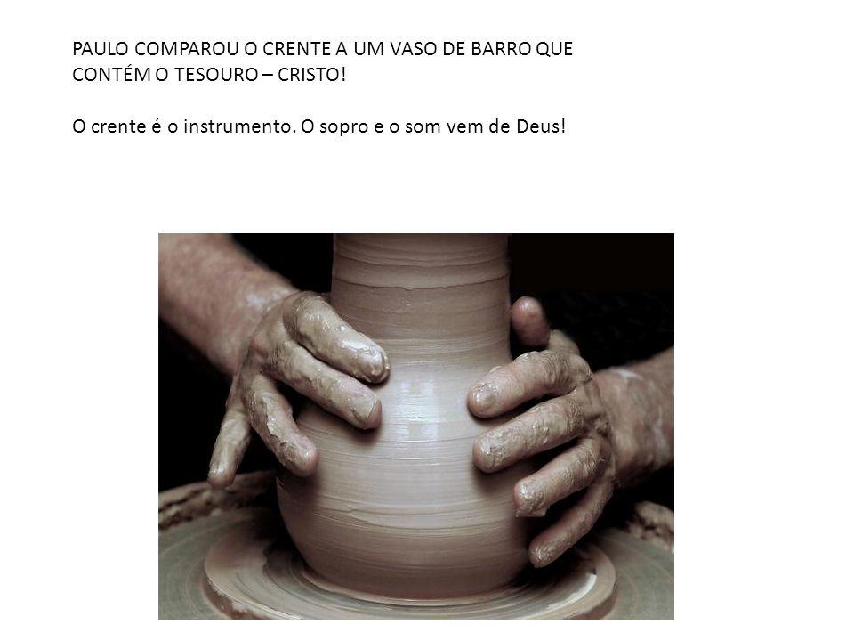 PAULO COMPAROU O CRENTE A UM VASO DE BARRO QUE CONTÉM O TESOURO – CRISTO!