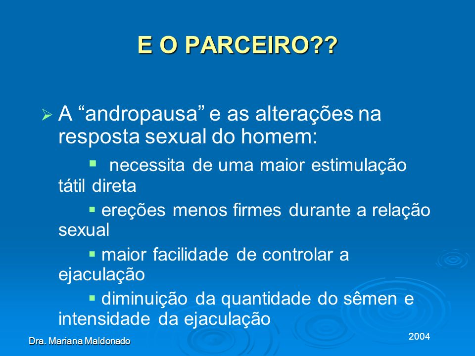 E O PARCEIRO A andropausa e as alterações na resposta sexual do homem:  necessita de uma maior estimulação tátil direta.