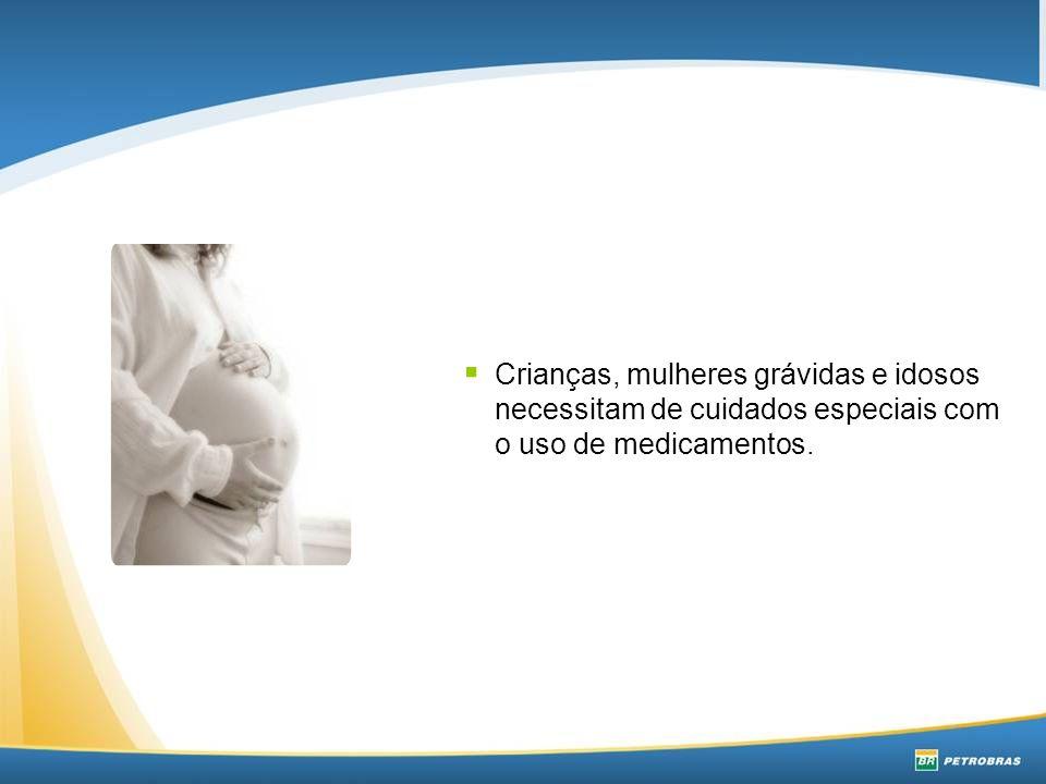 Crianças, mulheres grávidas e idosos necessitam de cuidados especiais com o uso de medicamentos.
