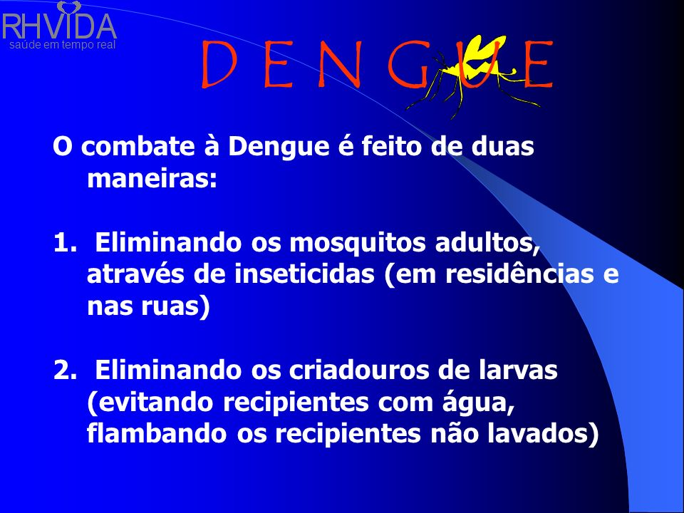 O combate à Dengue é feito de duas maneiras: