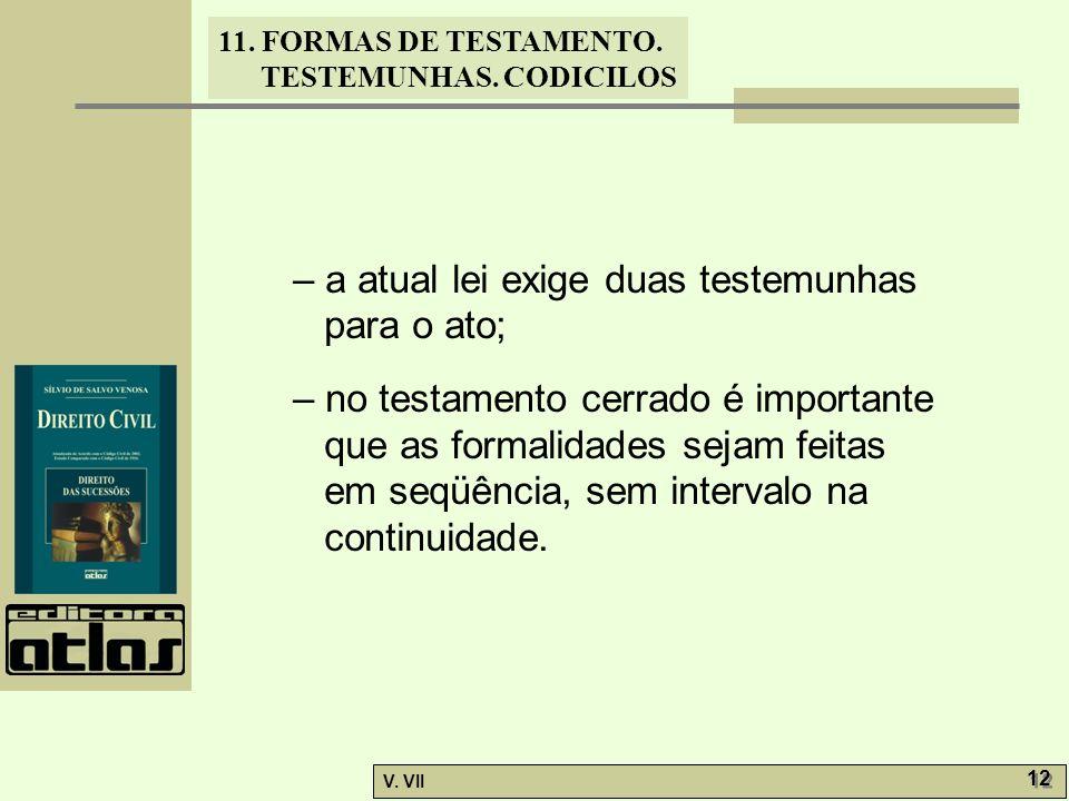 – a atual lei exige duas testemunhas para o ato;