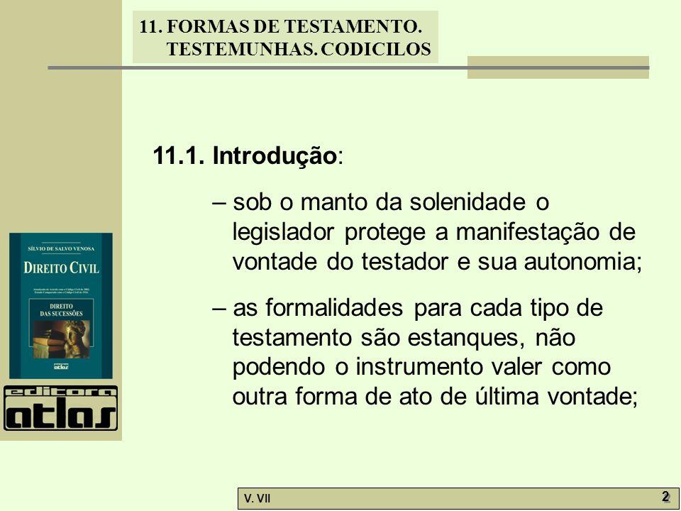 11.1. Introdução: – sob o manto da solenidade o legislador protege a manifestação de vontade do testador e sua autonomia;