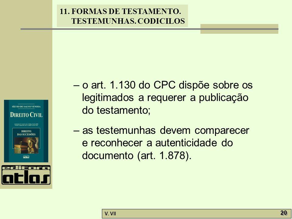– o art. 1.130 do CPC dispõe sobre os legitimados a requerer a publicação do testamento;