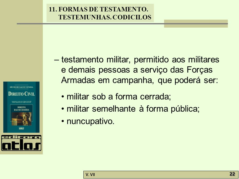 – testamento militar, permitido aos militares e demais pessoas a serviço das Forças Armadas em campanha, que poderá ser:
