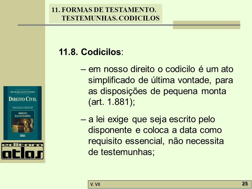 11.8. Codicilos: – em nosso direito o codicilo é um ato simplificado de última vontade, para as disposições de pequena monta (art. 1.881);