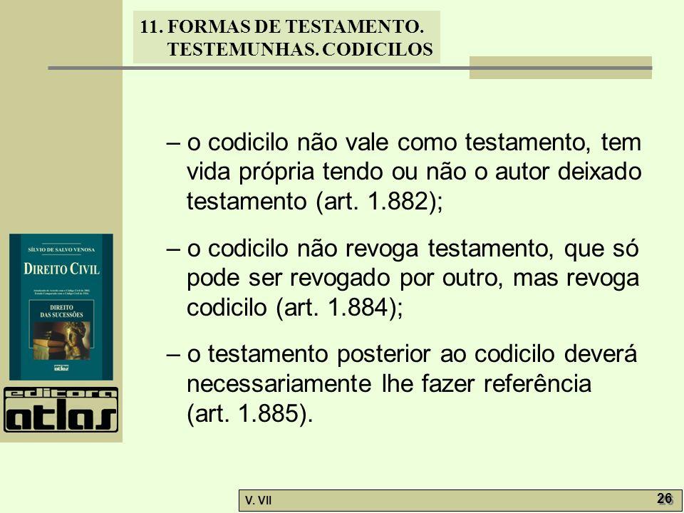 – o codicilo não vale como testamento, tem vida própria tendo ou não o autor deixado testamento (art. 1.882);