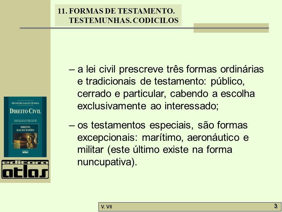 – a lei civil prescreve três formas ordinárias e tradicionais de testamento: público, cerrado e particular, cabendo a escolha exclusivamente ao interessado;