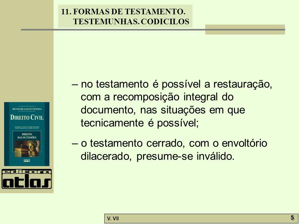 – no testamento é possível a restauração, com a recomposição integral do documento, nas situações em que tecnicamente é possível;