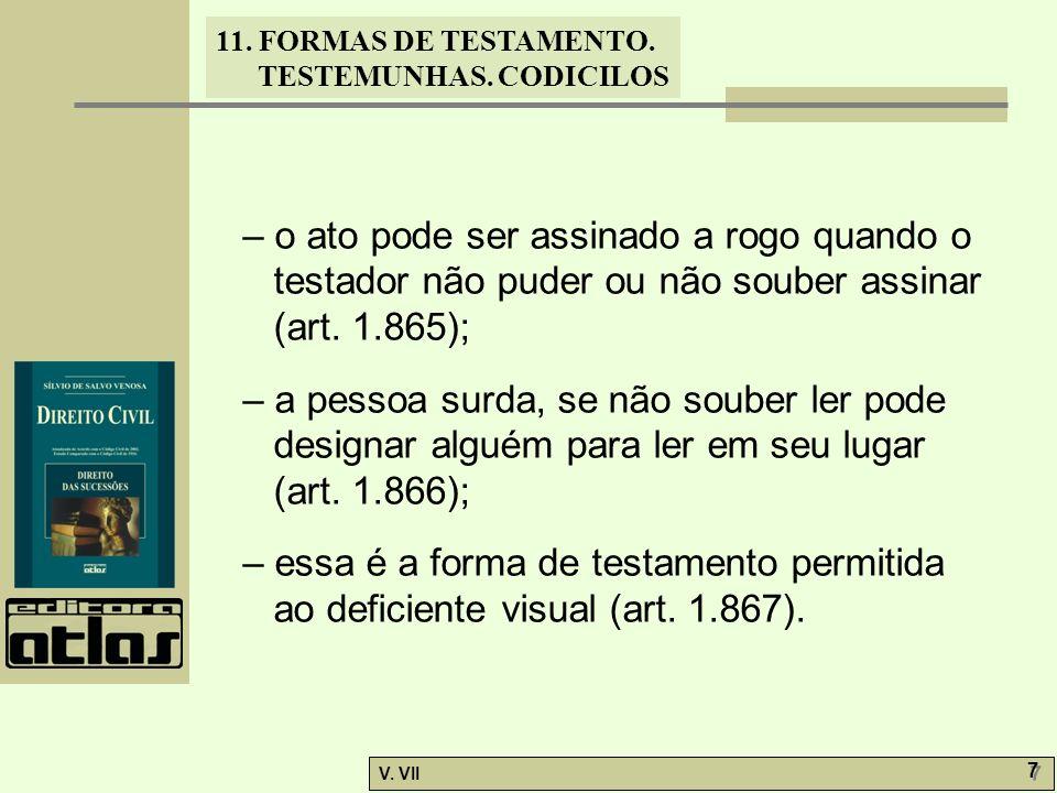 – o ato pode ser assinado a rogo quando o testador não puder ou não souber assinar (art. 1.865);