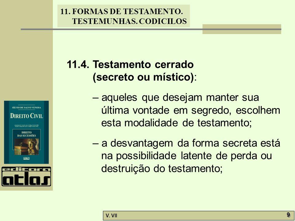 11.4. Testamento cerrado (secreto ou místico): – aqueles que desejam manter sua última vontade em segredo, escolhem esta modalidade de testamento;