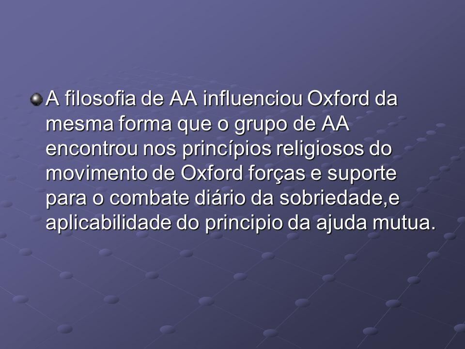 A filosofia de AA influenciou Oxford da mesma forma que o grupo de AA encontrou nos princípios religiosos do movimento de Oxford forças e suporte para o combate diário da sobriedade,e aplicabilidade do principio da ajuda mutua.
